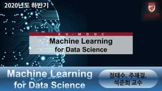 Machine Learning for Data Science 개강일 2020-08-30 종강일 2020-12-26 강좌상태 ing